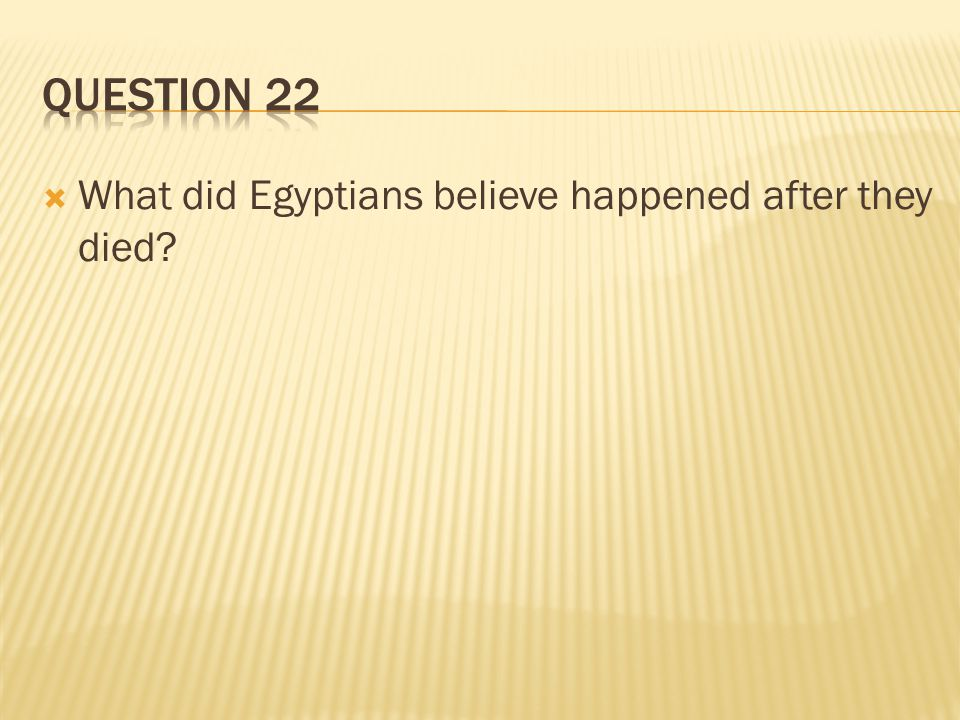  What did Egyptians believe happened after they died?