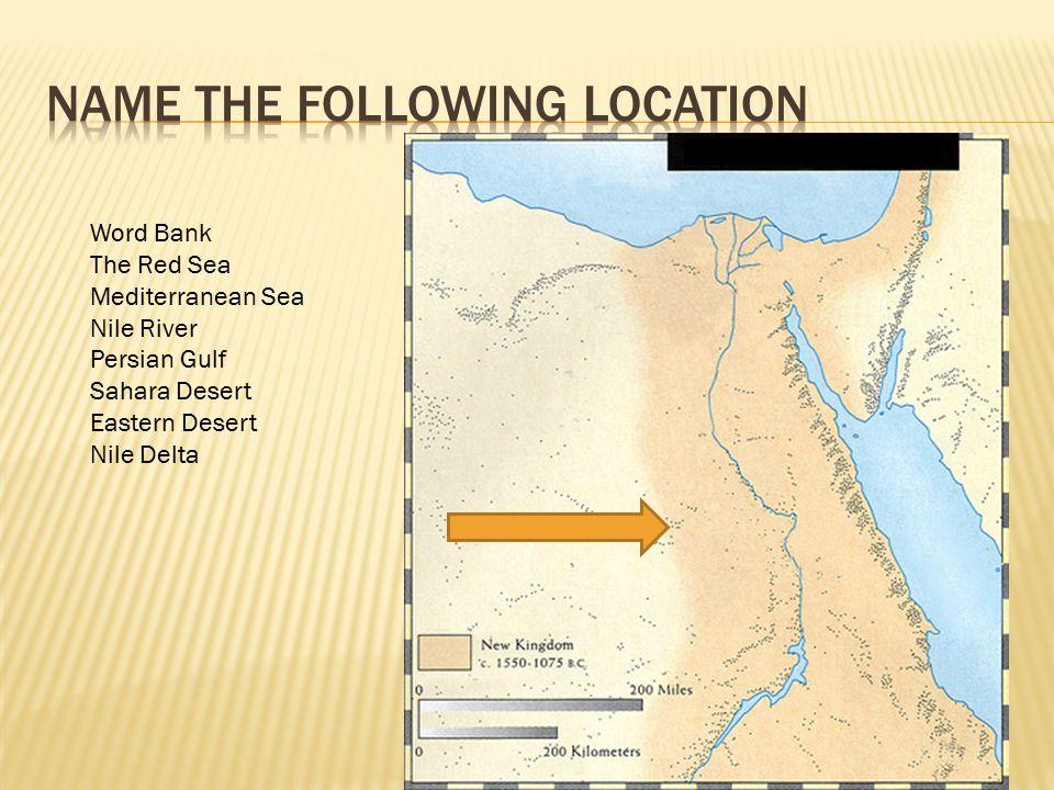 Word Bank The Red Sea Mediterranean Sea Nile River Persian Gulf Sahara Desert Eastern Desert Nile Delta
