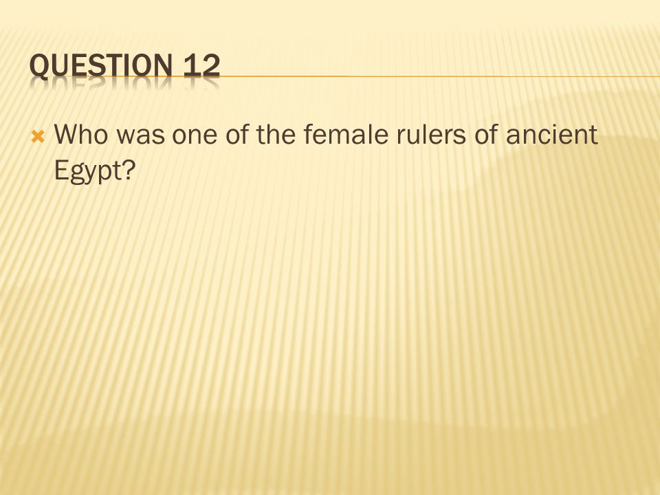  Who was one of the female rulers of ancient Egypt?