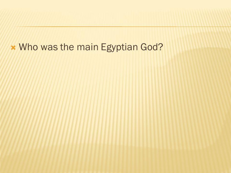  Who was the main Egyptian God?