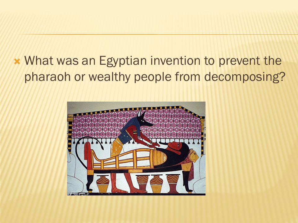  What was an Egyptian invention to prevent the pharaoh or wealthy people from decomposing?