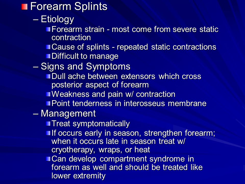 Forearm Splints –Etiology Forearm strain - most come from severe static contraction Cause of splints - repeated static contractions Difficult to manag