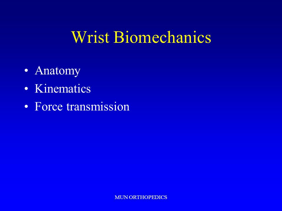 MUN ORTHOPEDICS Wrist Biomechanics Anatomy Kinematics Force transmission