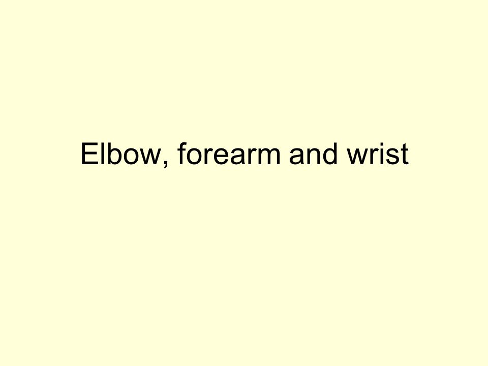 Elbow, forearm and wrist