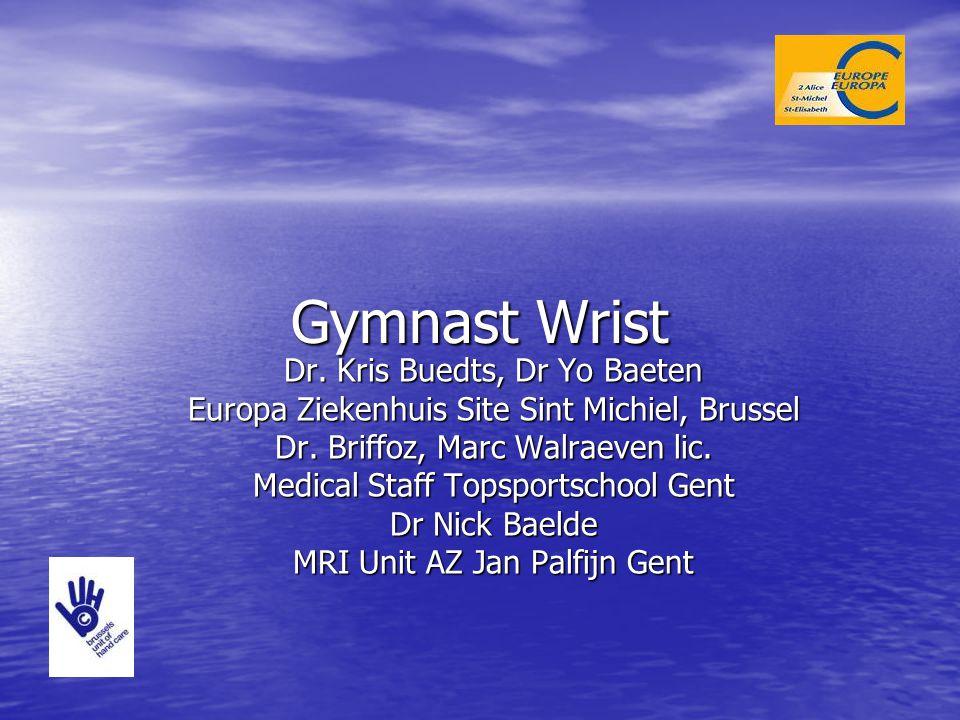 Gymnast Wrist Dr. Kris Buedts, Dr Yo Baeten Europa Ziekenhuis Site Sint Michiel, Brussel Dr. Briffoz, Marc Walraeven lic. Medical Staff Topsportschool