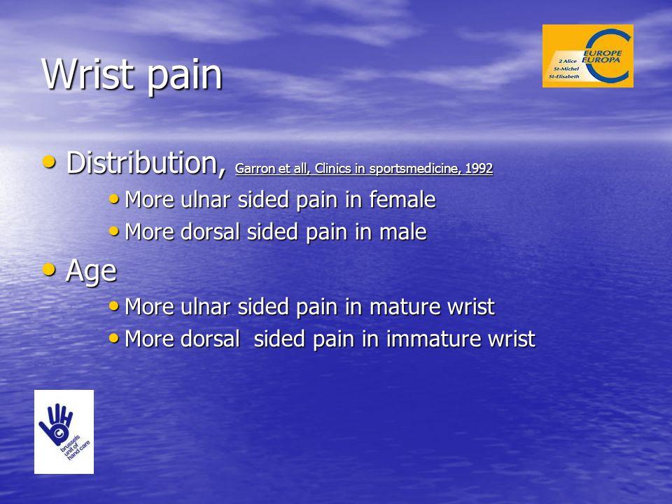 Wrist pain Distribution, Garron et all, Clinics in sportsmedicine, 1992 Distribution, Garron et all, Clinics in sportsmedicine, 1992 More ulnar sided