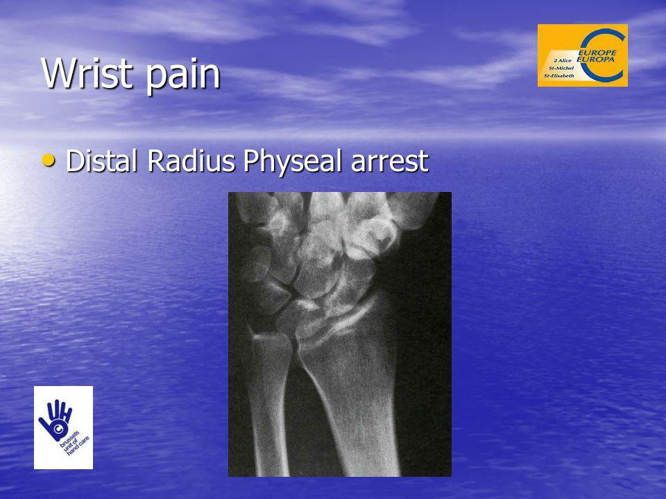 Wrist pain Distal Radius Physeal arrest Distal Radius Physeal arrest