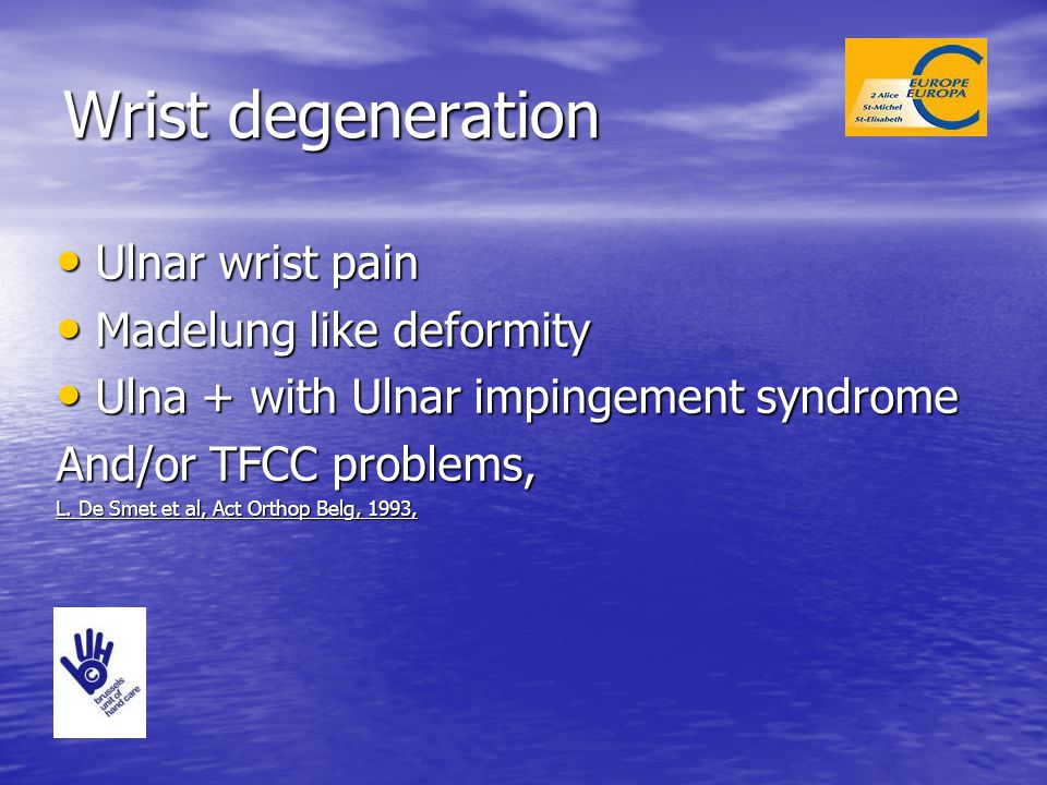 Wrist degeneration Ulnar wrist pain Ulnar wrist pain Madelung like deformity Madelung like deformity Ulna + with Ulnar impingement syndrome Ulna + wit