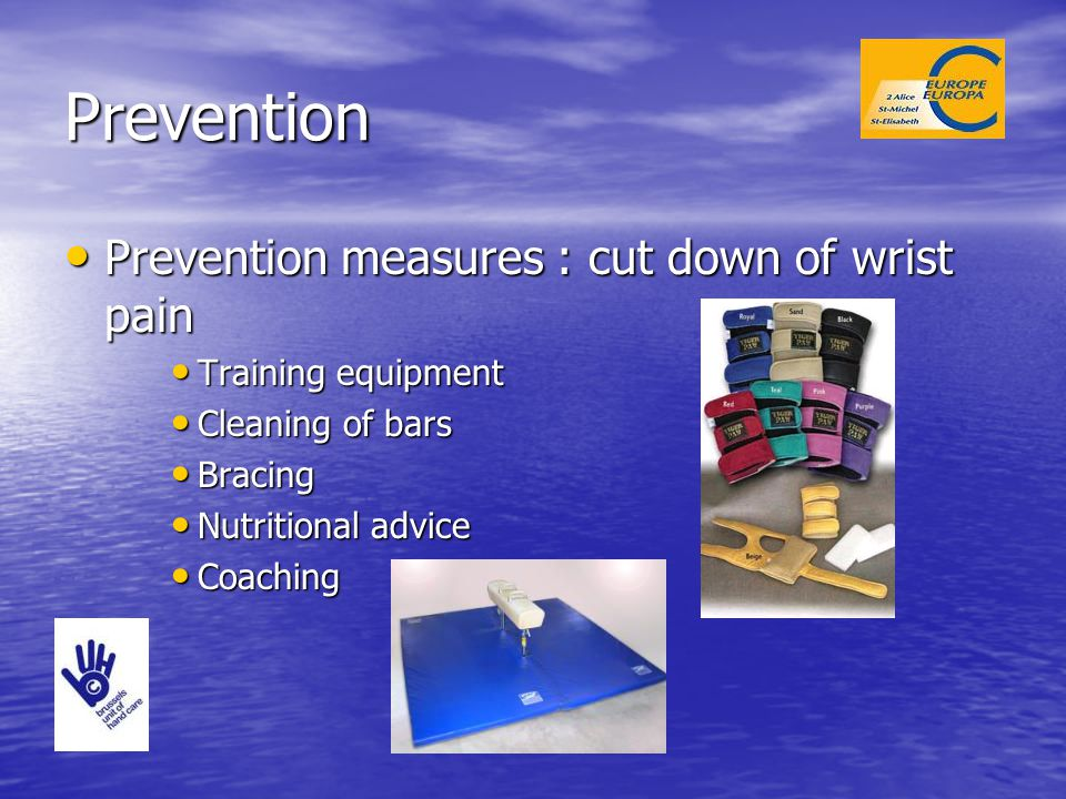 Prevention Prevention measures : cut down of wrist pain Prevention measures : cut down of wrist pain Training equipment Training equipment Cleaning of