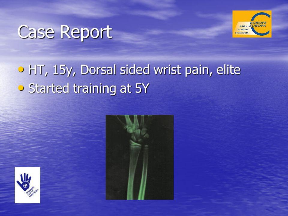 Case Report HT, 15y, Dorsal sided wrist pain, elite HT, 15y, Dorsal sided wrist pain, elite Started training at 5Y Started training at 5Y