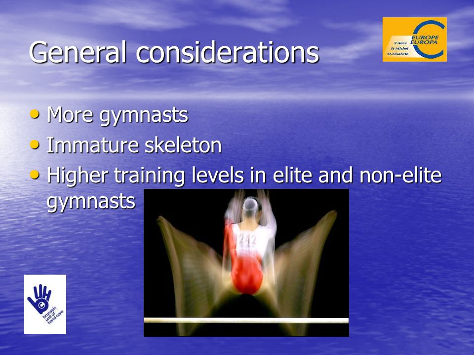 General considerations More gymnasts More gymnasts Immature skeleton Immature skeleton Higher training levels in elite and non-elite gymnasts Higher t