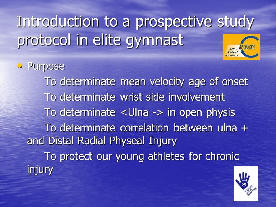 Introduction to a prospective study protocol in elite gymnast Purpose Purpose To determinate mean velocity age of onset To determinate wrist side invo