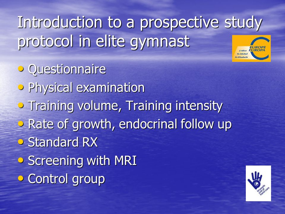 Introduction to a prospective study protocol in elite gymnast Questionnaire Questionnaire Physical examination Physical examination Training volume, T
