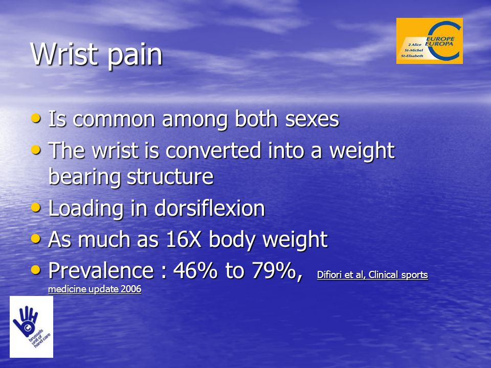 Wrist pain Is common among both sexes Is common among both sexes The wrist is converted into a weight bearing structure The wrist is converted into a