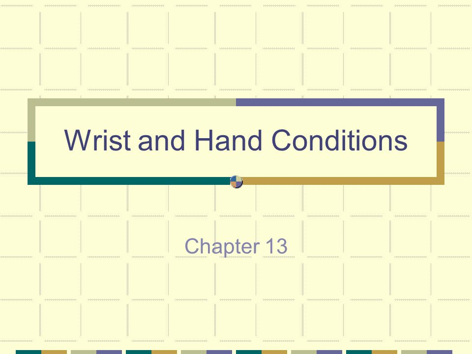 Wrist and Hand Conditions Chapter 13