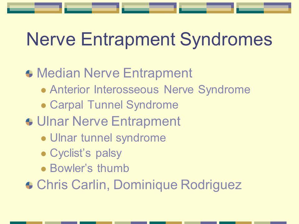 Nerve Entrapment Syndromes Median Nerve Entrapment Anterior Interosseous Nerve Syndrome Carpal Tunnel Syndrome Ulnar Nerve Entrapment Ulnar tunnel syn
