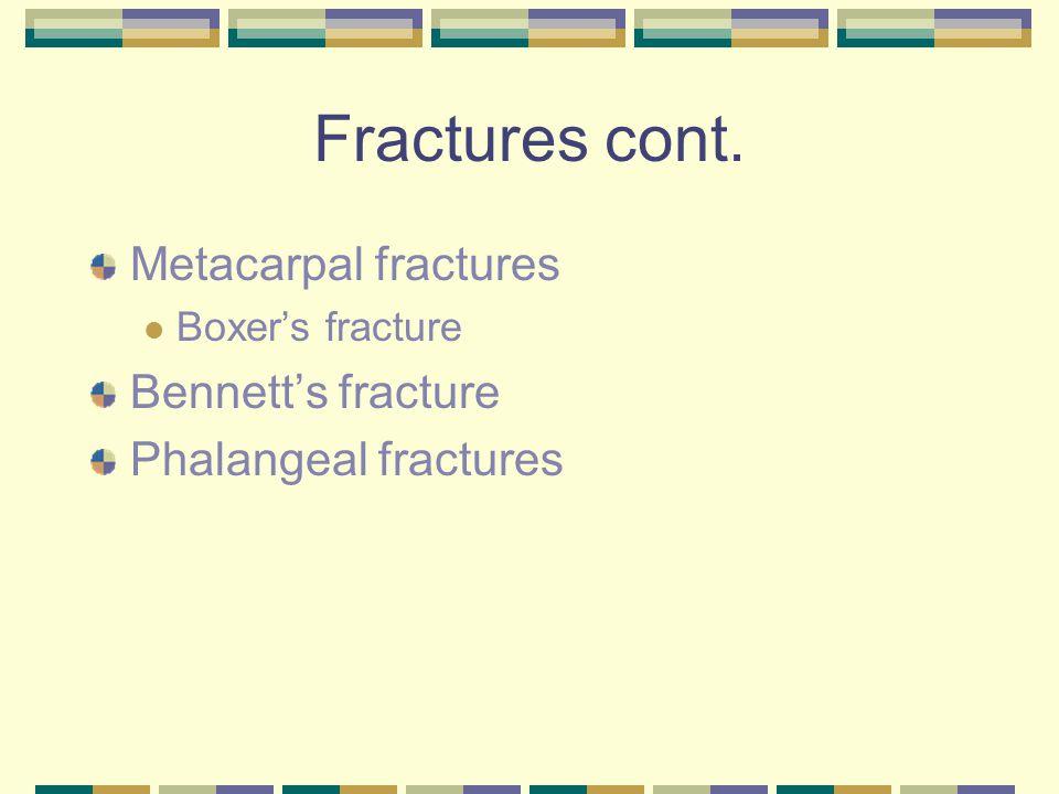 Fractures cont. Metacarpal fractures Boxer's fracture Bennett's fracture Phalangeal fractures