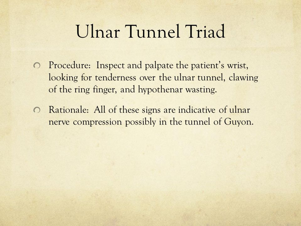 Ulnar Tunnel Triad Procedure: Inspect and palpate the patient's wrist, looking for tenderness over the ulnar tunnel, clawing of the ring finger, and h