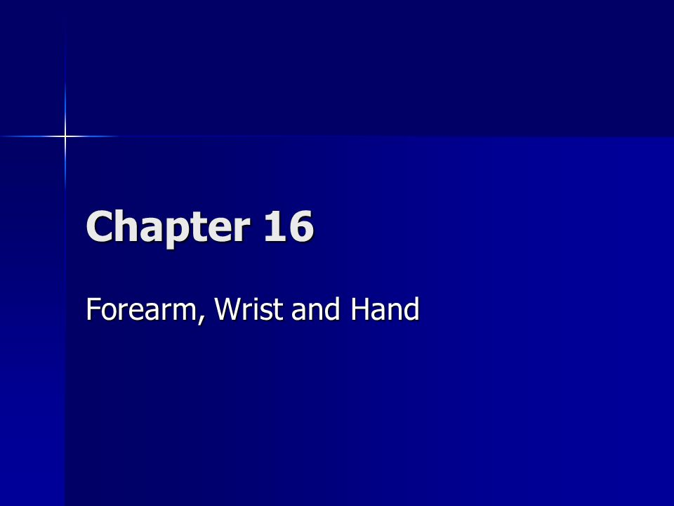 Chapter 16 Forearm, Wrist and Hand