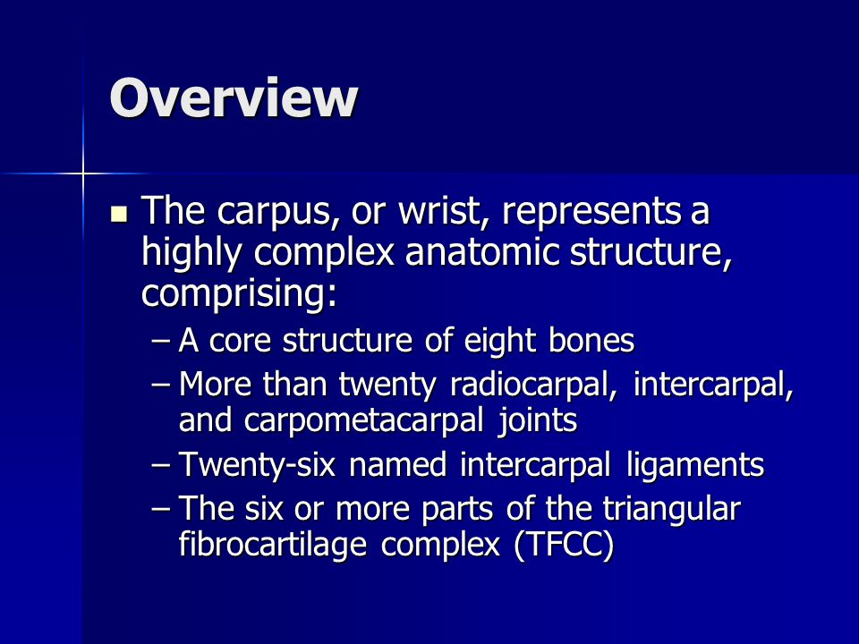 Overview The carpus, or wrist, represents a highly complex anatomic structure, comprising: The carpus, or wrist, represents a highly complex anatomic