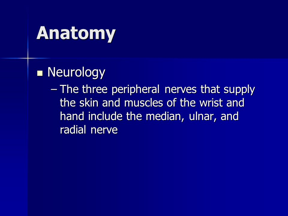 Anatomy Neurology Neurology –The three peripheral nerves that supply the skin and muscles of the wrist and hand include the median, ulnar, and radial