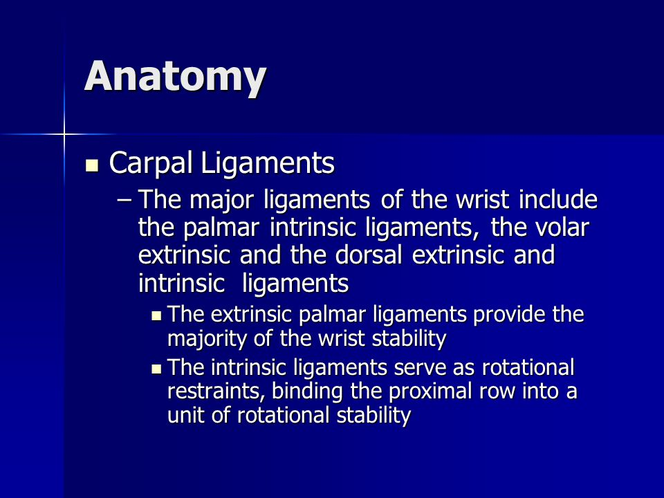 Anatomy Carpal Ligaments Carpal Ligaments –The major ligaments of the wrist include the palmar intrinsic ligaments, the volar extrinsic and the dorsal
