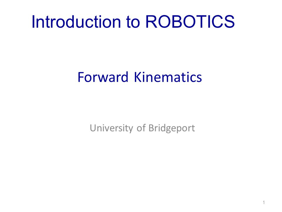 Kinematic Forward (direct) Kinematics Given: The values of the joint variables.