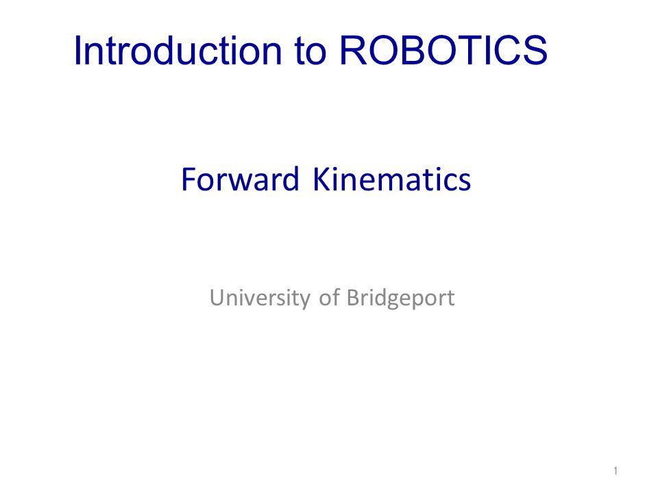 Forward Kinematics University of Bridgeport 1 Introduction to ROBOTICS