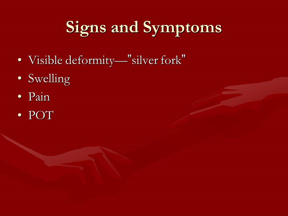 Signs and Symptoms Visible deformity— silver fork Visible deformity— silver fork SwellingSwelling PainPain POTPOT