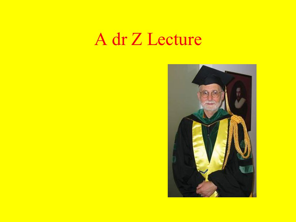A dr Z Lecture