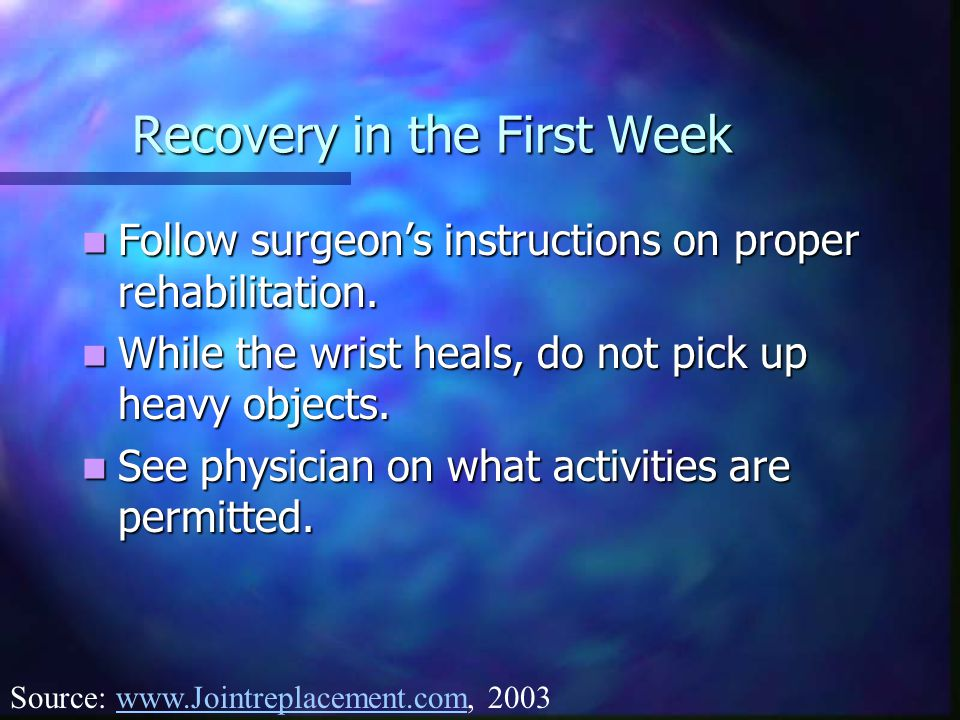 Recovery in the First Week Follow surgeon's instructions on proper rehabilitation. Follow surgeon's instructions on proper rehabilitation. While the w