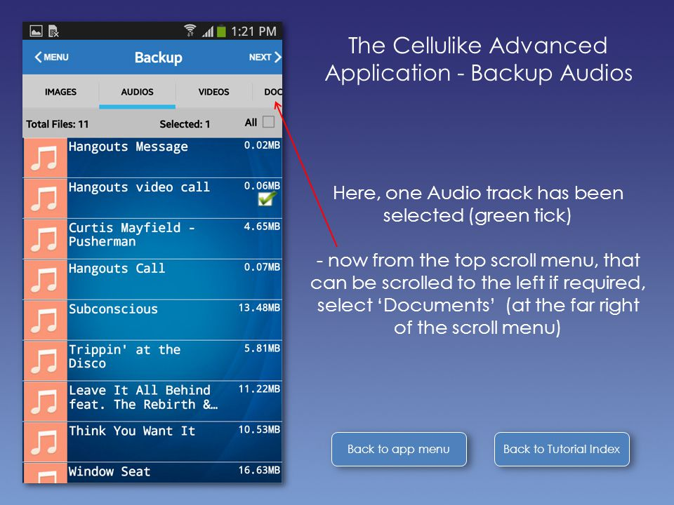 Back to Tutorial Index Back to app menu The Cellulike Advanced Application - Backup Audios Here, one Audio track has been selected (green tick) - now from the top scroll menu, that can be scrolled to the left if required, select 'Documents' (at the far right of the scroll menu)