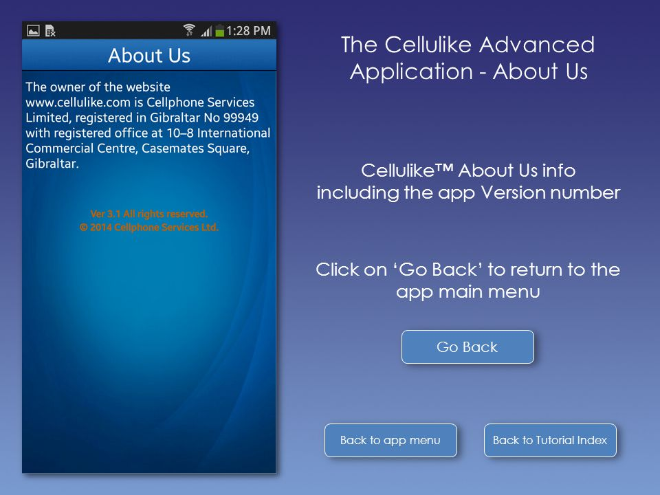 Back to Tutorial Index Back to app menu The Cellulike Advanced Application - About Us Cellulike™ About Us info including the app Version number Click on 'Go Back' to return to the app main menu Go Back