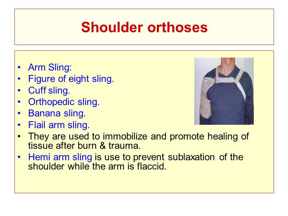 Shoulder orthoses Arm Sling: Figure of eight sling.