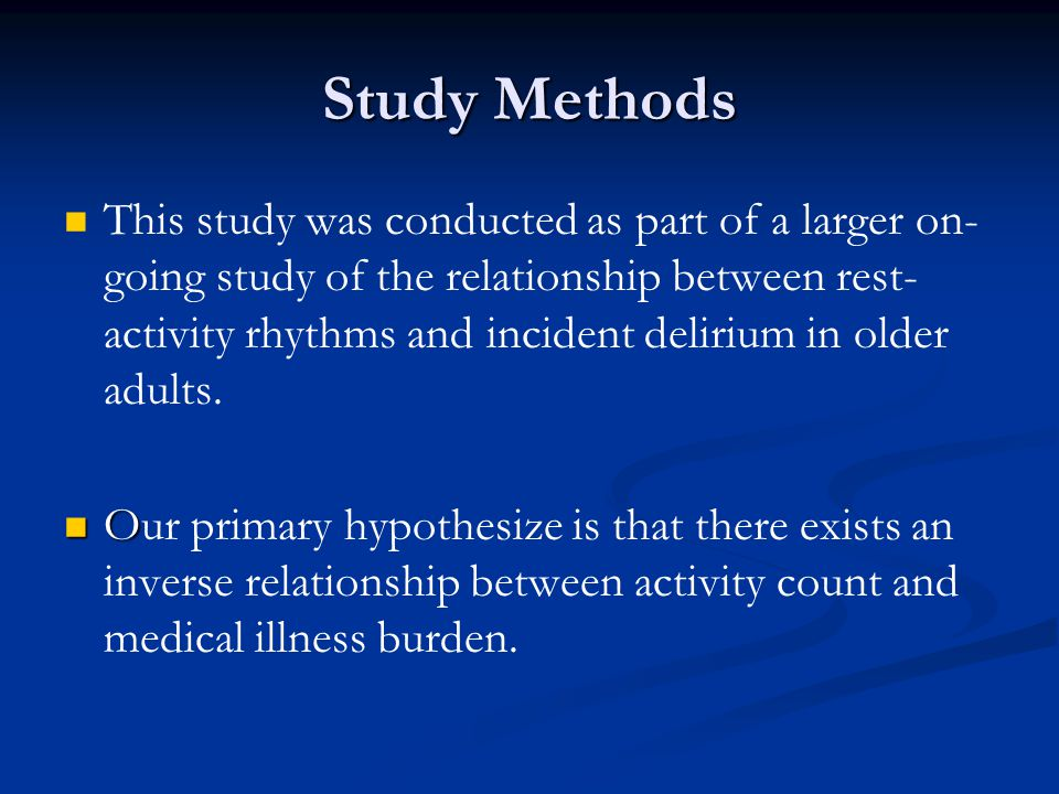 Study Methods This study was conducted as part of a larger on- going study of the relationship between rest- activity rhythms and incident delirium in