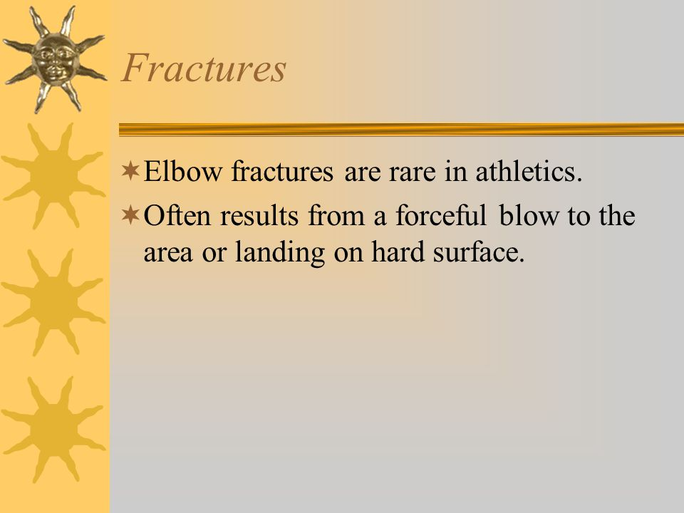 Fractures  Elbow fractures are rare in athletics.  Often results from a forceful blow to the area or landing on hard surface.