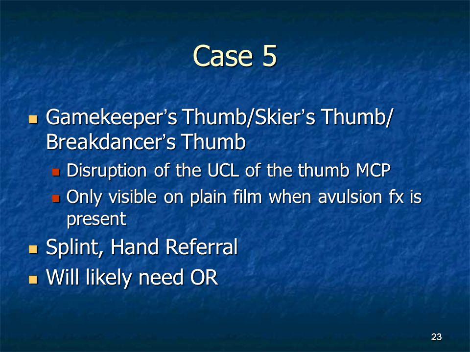 Case 5 Gamekeeper's Thumb/Skier's Thumb/ Breakdancer's Thumb Gamekeeper's Thumb/Skier's Thumb/ Breakdancer's Thumb Disruption of the UCL of the thumb