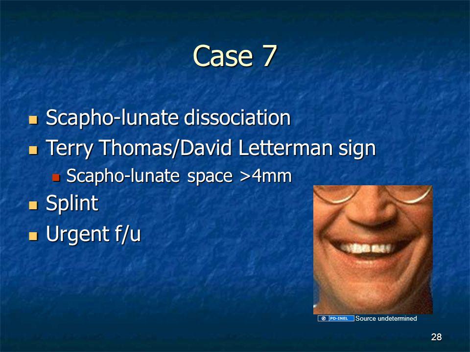 Case 7 Scapho-lunate dissociation Scapho-lunate dissociation Terry Thomas/David Letterman sign Terry Thomas/David Letterman sign Scapho-lunate space >