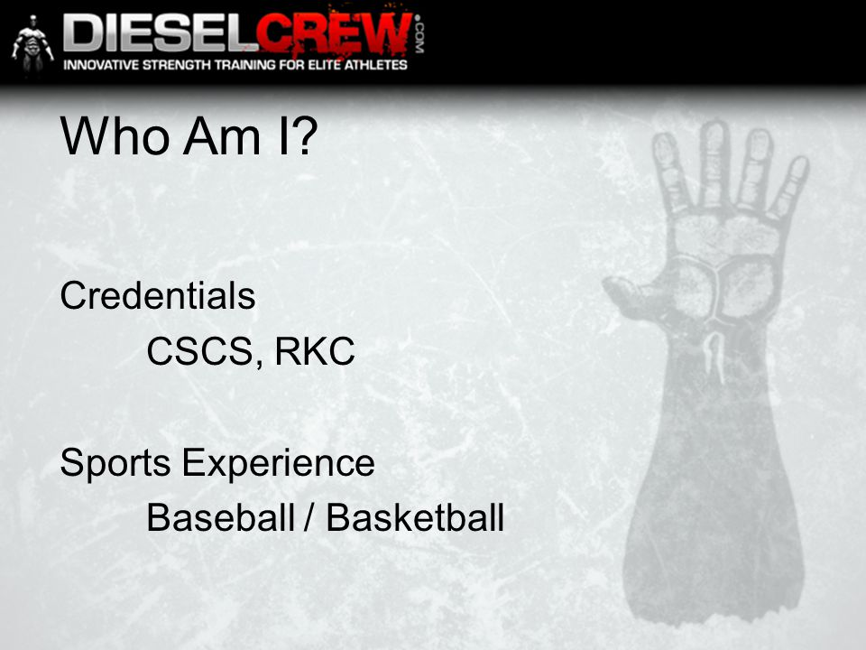Who Am I Credentials CSCS, RKC Sports Experience Baseball / Basketball