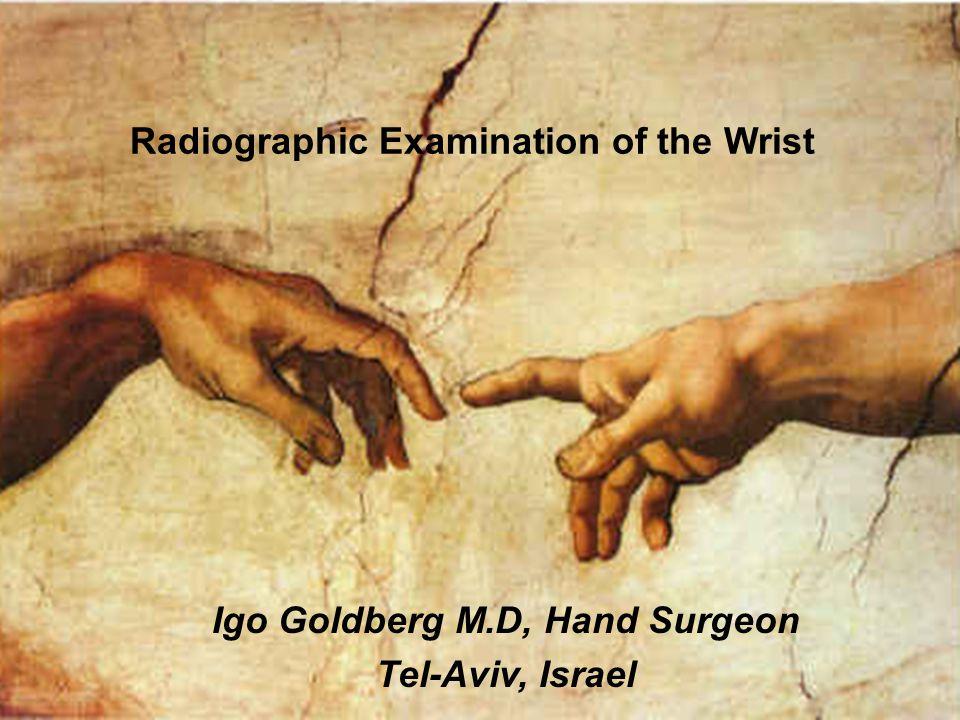 Igo Goldberg M.D, Hand Surgeon Tel-Aviv, Israel Radiographic Examination of the Wrist