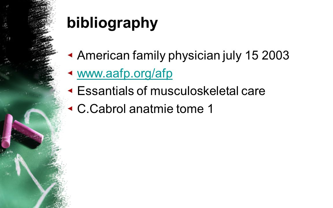 bibliography American family physician july 15 2003 www.aafp.org/afp Essantials of musculoskeletal care C.Cabrol anatmie tome 1