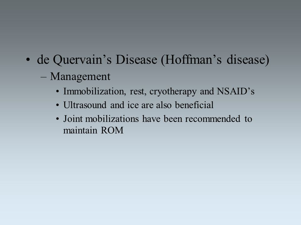 de Quervain's Disease (Hoffman's disease) –Management Immobilization, rest, cryotherapy and NSAID's Ultrasound and ice are also beneficial Joint mobil