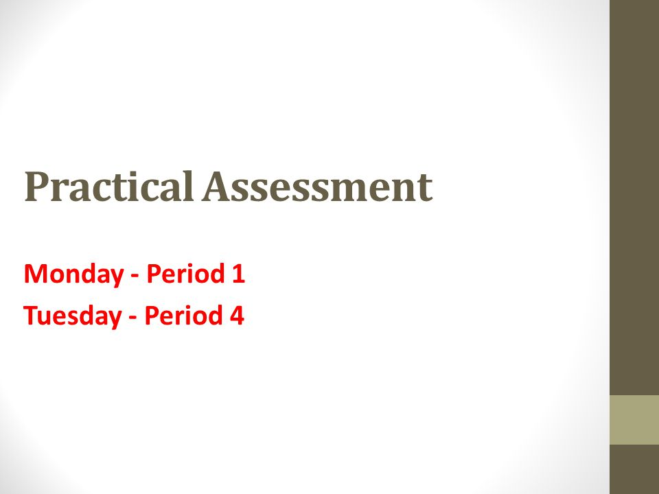 Practical Assessment Monday - Period 1 Tuesday - Period 4