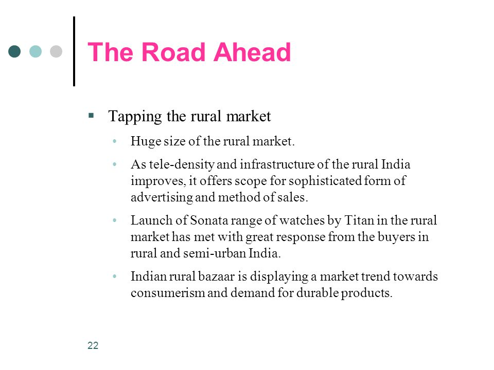 22 The Road Ahead  Tapping the rural market Huge size of the rural market.