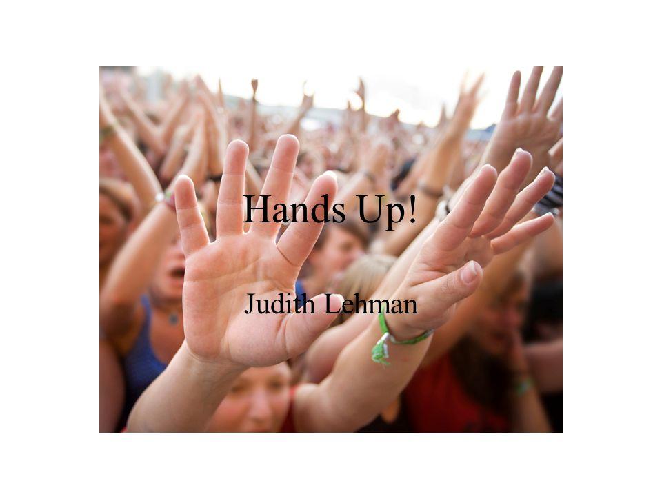Hands Up! Judith Lehman