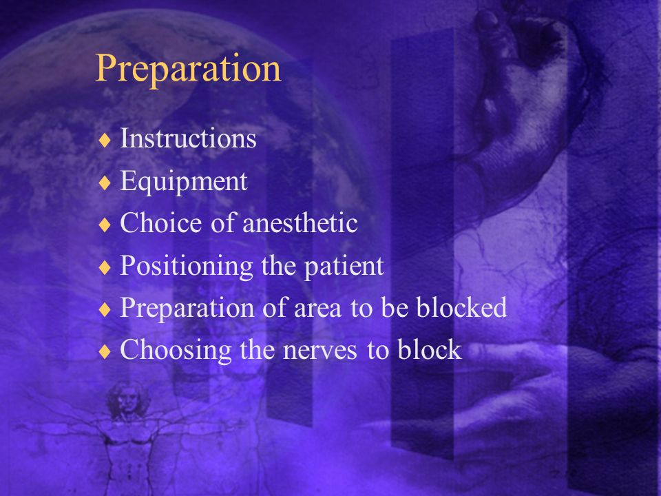 Preparation  Instructions  Equipment  Choice of anesthetic  Positioning the patient  Preparation of area to be blocked  Choosing the nerves to block