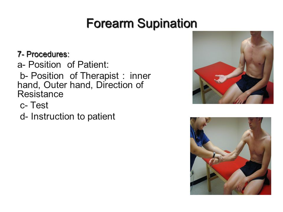 Forearm Supination 7- Procedures: a- Position of Patient: b- Position of Therapist : inner hand, Outer hand, Direction of Resistance c- Test d- Instru