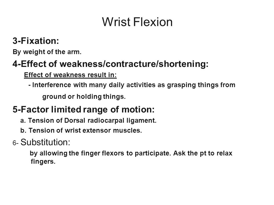 Wrist Flexion 3-Fixation: By weight of the arm. 4-Effect of weakness/contracture/shortening: Effect of weakness result in: - Interference with many da