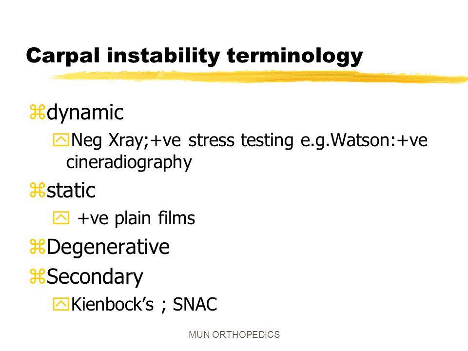 MUN ORTHOPEDICS Carpal instability terminology zdynamic yNeg Xray;+ve stress testing e.g.Watson:+ve cineradiography zstatic y +ve plain films zDegener