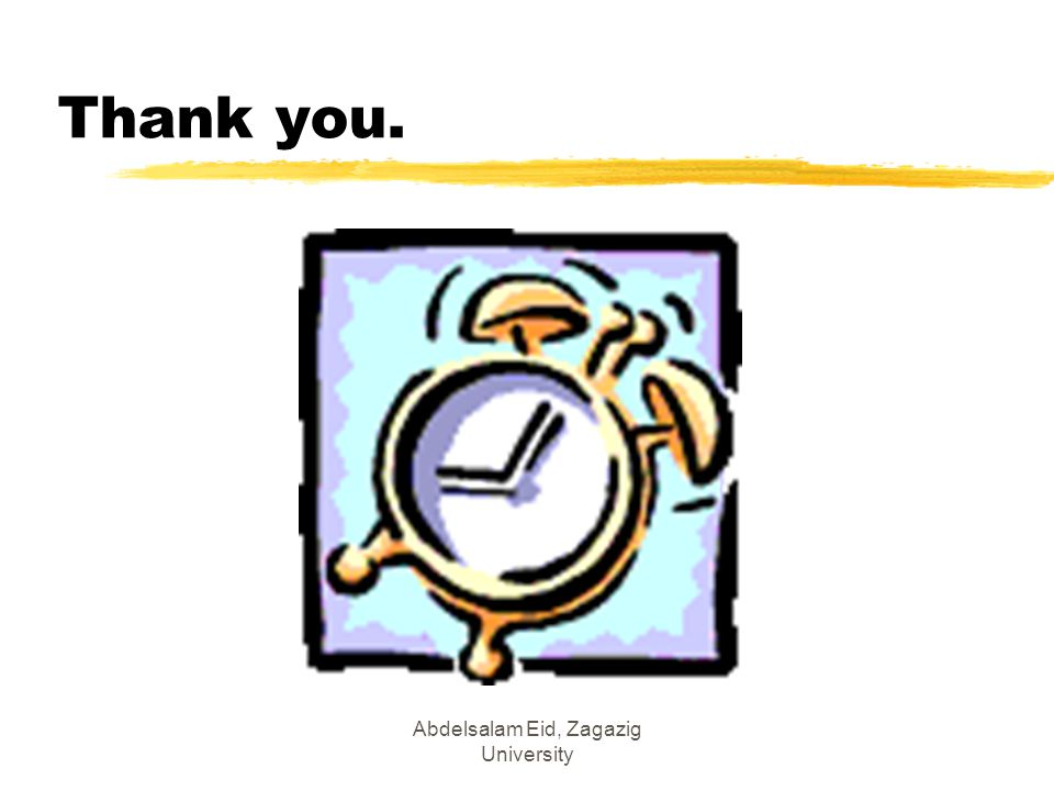 Thank you. Abdelsalam Eid, Zagazig University